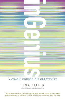 Ingenius: Unleash Your Creativity to Transform Obstacles into Opportunities - Seelig, Tina