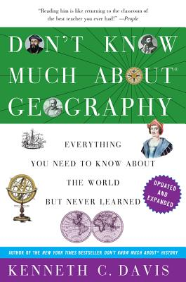 Don't Know Much about Geography: Everything You Need to Know about the World But Never Learned - Davis, Kenneth C