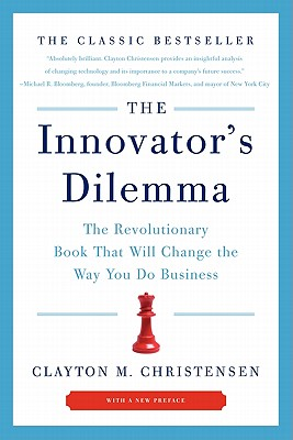 The Innovator's Dilemma: The Revolutionary Book That Will Change the Way You Do Business - Christensen, Clayton M