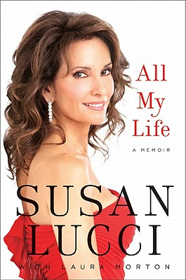 All My Life: A Memoir - Lucci, Susan, and Morton, Laura