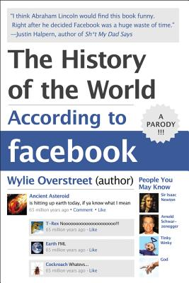 The History of the World According to Facebook - Overstreet, Wylie