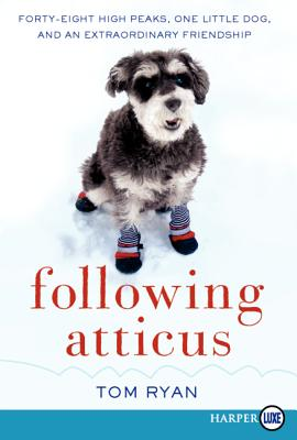 Following Atticus LP: Forty-Eight High Peaks, One Little Dog, and an Extraordinary Friendship - Ryan, Tom
