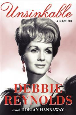 Unsinkable: A Memoir - Reynolds, Debbie, and Hannaway, Dorian