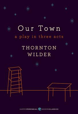 Our Town: A Play in Three Acts - Wilder, Thornton