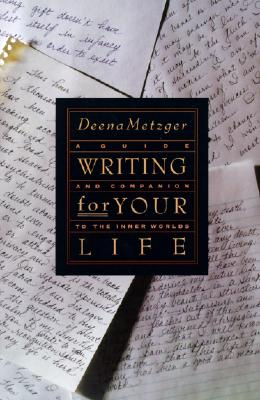Writing for Your Life: Discovering the Story of Your Life's Journey - Metzger, Deena