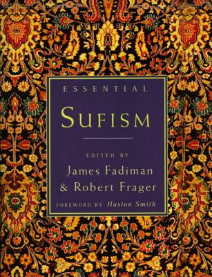 Essential Sufism - Fadiman, James, Ph.D. (Editor), and Frager, Robert, PhD (Editor), and Smith, Huston (Foreword by)