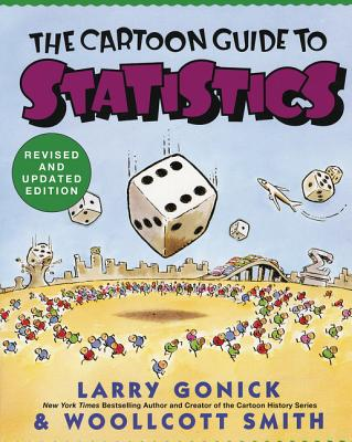 Cartoon Guide to Statistics - Gonick, Larry, and Smith, Woolcott, and Smith, Woollcott