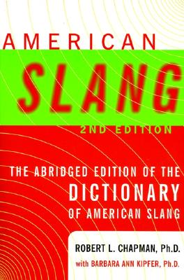 American Slang: 2nd Edition - Chapman, Robert L, PhD (Preface by), and Kipfer, Barbara Ann, PhD