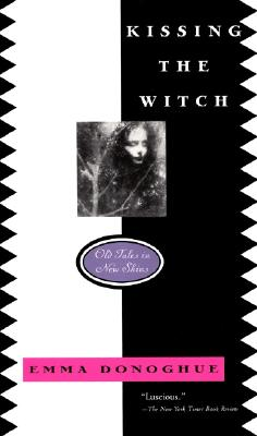 Kissing the Witch: Old Tales in New Skins - Donoghue, Emma, Professor