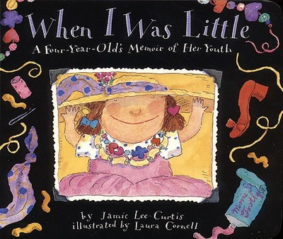 When I Was Little: A Four-Year-Old's Memoir of Her Youth - Curtis, Jamie Lee