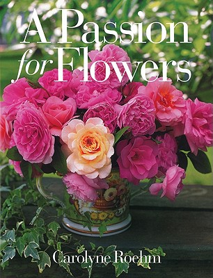 A Passion for Flowers - Roehm, Carolyne