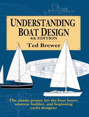 Understanding Boat Design - Brewer, Ted, and Brewer Ted, and Brewer, Edward S