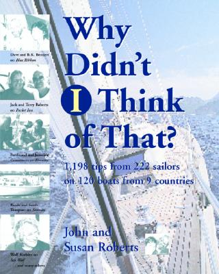 Why Didn't I Think of That?: 1,198 Tips from 222 Sailors on 120 Boats from 9 Countries - Roberts, John, and Roberts, Susan, and Roberts John