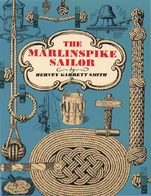 The Marlinspike Sailor - Smith, Hervey Garrett, and Smith Hervey
