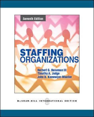 Staffing Organizations - Heneman, Herbert G., III, and Judge, Timothy A., and Kammeyer-Mueller, John