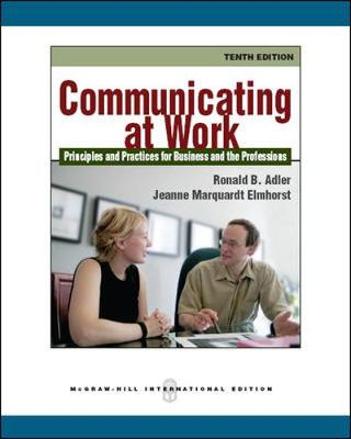Communicating at Work: Principles and Practices for Business and the Professions - Adler, Ronald B., and Elmhorst, Jeanne Marquardt