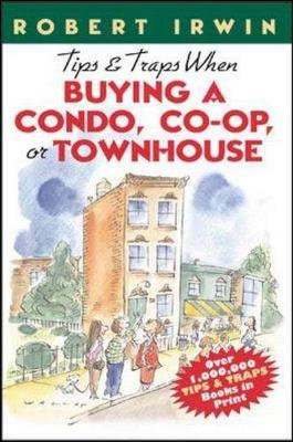 Tips and Traps When Buying a Condo, Co-Op, or Townhouse - Irwin, Robert (Preface by)