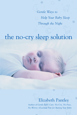 The No-Cry Sleep Solution: Gentle Ways to Help Your Baby Sleep Through the Night: Foreword by William Sears, M.D. - Pantley, Elizabeth