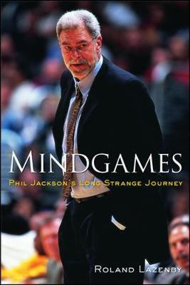 Mindgames: Phil Jackson's Long Strange Journey - Lazenby, Roland