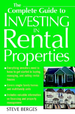 The Complete Guide to Investing in Rental Properties - Berges, Steve