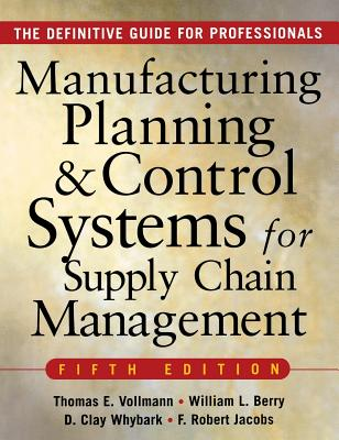 Manufacturing Planning and Control Systems for Supply Chain Management - Vollmann, Thomas E, and Berry, William L, and Whybark, D Clay
