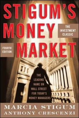 Stigum's Money Market, 4e - Stigum, Marcia, and Crescenzi, Anthony, and Stigum Marcia
