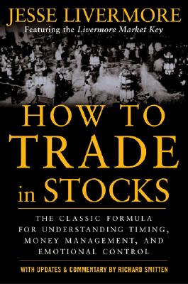 How to Trade in Stocks - Livermore, Jesse, and Smitten, Richard