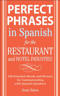 Perfect Phrases in Spanish for the Hotel and Restaurant Industries: 500+ Essential Words and Phrases for Communicating with Spanish-Speakers - Yates, Jean
