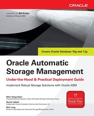 Oracle Automatic Storage Management: Under-The-Hood & Practical Deployment Guide - Vengurlakar, Nitin, and Vallath, Murali, and Long, Rich