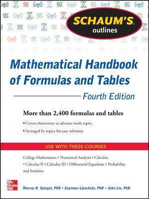 Schaum's Outlines: Mathematical Handbook of Formulas and Tables - Spiegel, Murray R, and Lipschutz, Seymour, Ph.D., and Liu, John