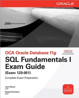 OCA Oracle Database 11g: SQL Fundamentals I Exam Guide (Exam 1Z0-051) - Ramklass, Roopesh, and Watson, John