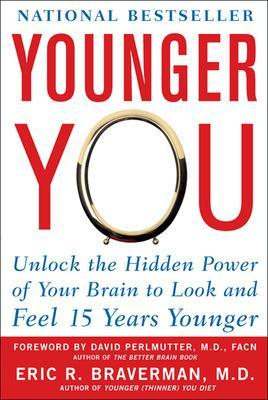 Younger You: Unlock the Hidden Power of Your Brain to Look and Feel 15 Years Younger - Braverman, Eric R, Dr., M.D.