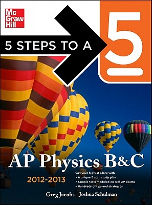 5 Steps to a 5 AP Physics B&C 2012-2013 - Jacobs, Greg, and Schulman, Joshua