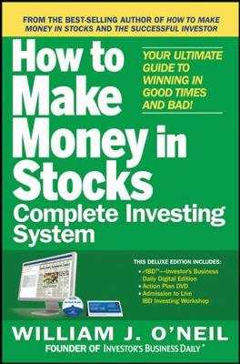 The How to Make Money in Stocks Complete Investing System:Your Ultimate Guide to Winning in Good Times and Bad - O'Neil, William J.