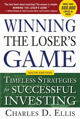 Winning the Loser's Game: Timeless Strategies for Successful Investing - Ellis, Charles D