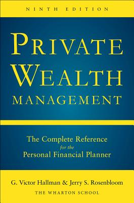 Private Wealth Management: The Complete Reference for the Personal Financial Planner, Ninth Edition - Hallman, G Victor, and Rosenbloom, Jerry