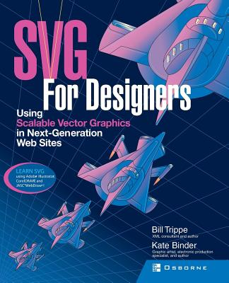 SVG for Designers: Using Scalable Vector Graphics in Next-Generation Web Sites - Trippe, Bill, and Binder, Kate