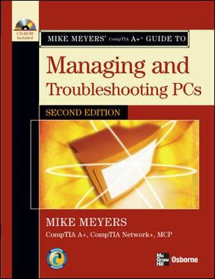 Mike Meyers' A+ Guide to Managing and Troubleshooting PC's - Meyers, Michael