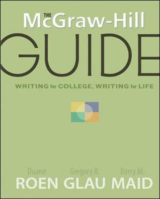 The McGraw-Hill Guide: Writing for College, Writing for Life - Roen, Duane H, and Maid, Barry M, and Glau, Gregory
