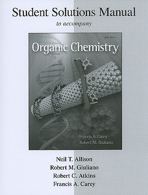 Organic Chemistry: Student Solutions Manual - Allison, Neil T, and Giuliano, Robert M, and Atkins, Robert C, M.D.