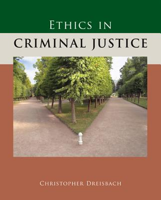 Ethics in Criminal Justice - Dreisbach, Christopher