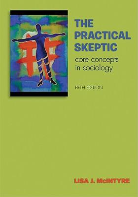 The Practical Skeptic: Core Concepts in Sociology - McIntyre, Lisa J
