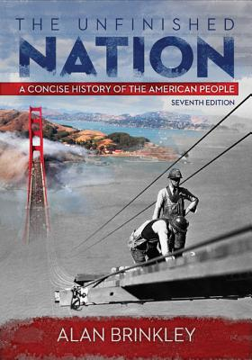 The Unfinished Nation: A Concise History of the American People - Brinkley, Alan