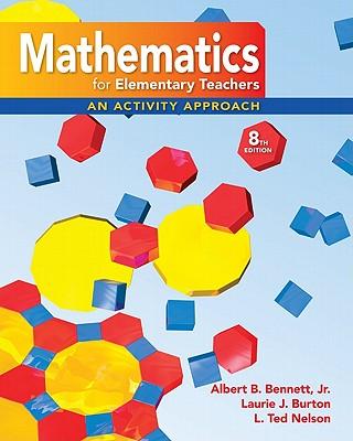 Math for Elementary Teachers: An Activity Approach - Bennett, Albert B, and Burton, Laurie J, and Nelson, L Ted