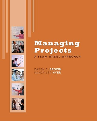 Managing Projects: A Team-Based Approach with Student CD - Brown Karen, and Hyer Nancy, and Brown, Karen A, R.N., PH.D.