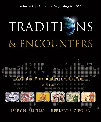 Traditions & Encounters: A Global Perspective on the Past, Volume 1: From the Beginning to 1500 - Bentley, Jerry H, and Ziegler, Herbert F