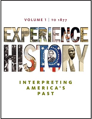 Experience History, Volume 1: Interpreting America's Past: To 1877 - Davidson, James West, and Delay, Brian, and Heyrman, Christine Leigh