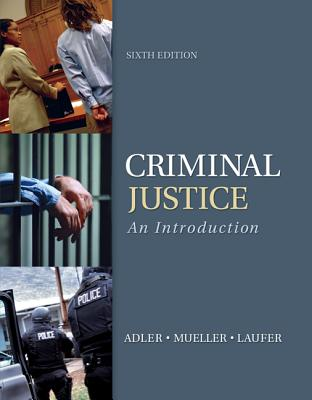 Criminal Justice: An Introduction - Adler, Freda, and Mueller, Gerhard O W, and Laufer, William S