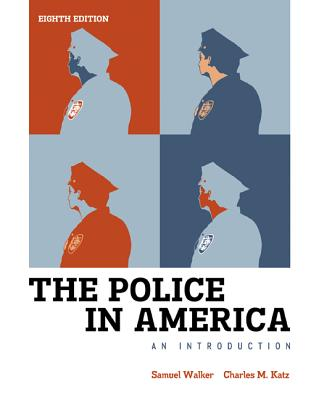 The Police in America: An Introduction - Walker, Samuel, and Katz, Charles