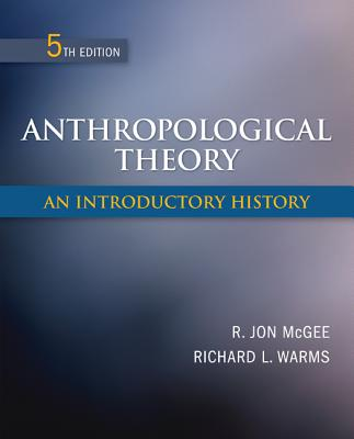 Anthropological Theory: An Introductory History - McGee, R Jon, and Warms, Richard L